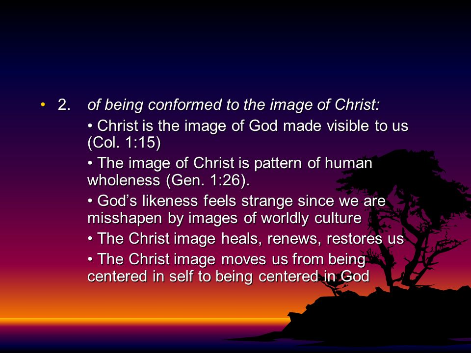 2. of being conformed to the image of Christ:
