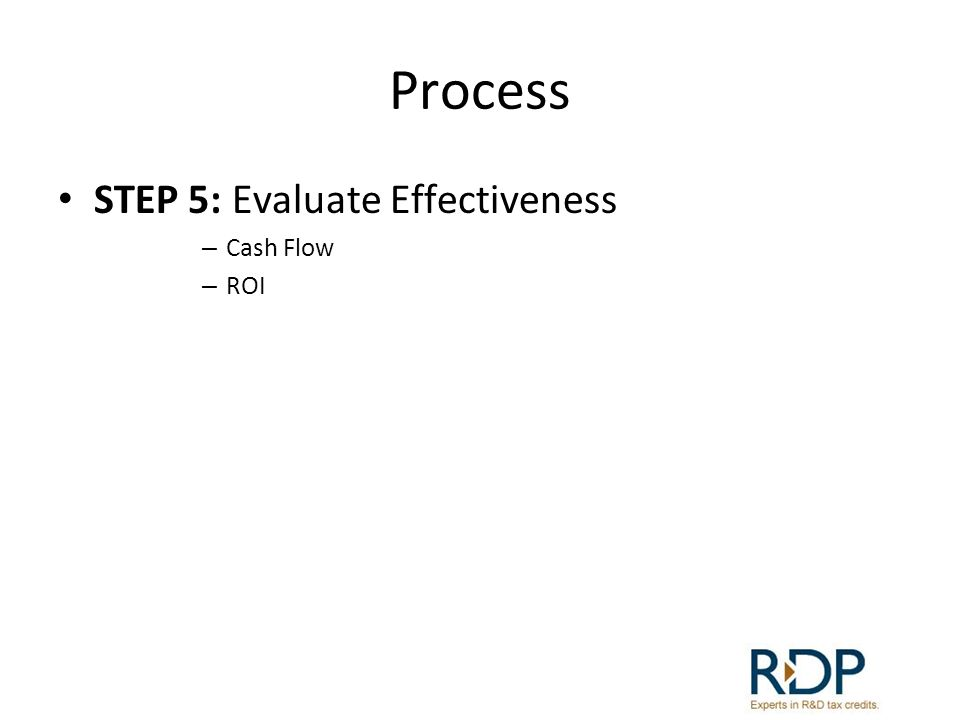 Process STEP 5: Evaluate Effectiveness Cash Flow ROI
