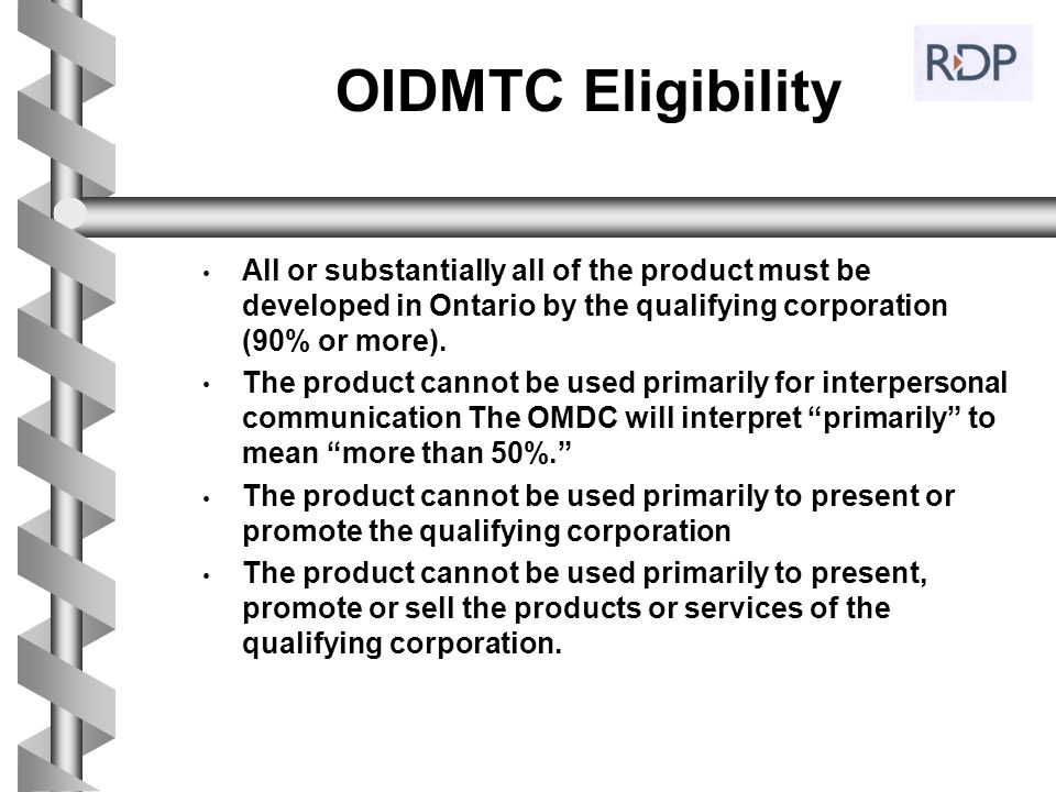 OIDMTC Eligibility All or substantially all of the product must be developed in Ontario by the qualifying corporation (90% or more).