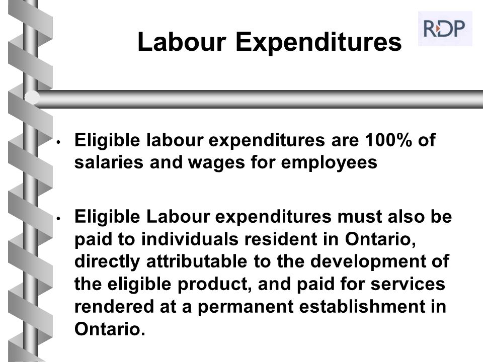 Labour Expenditures Eligible labour expenditures are 100% of salaries and wages for employees.