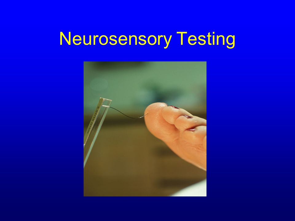 Neurosensory Testing Courtesy of Dr. Barbara J. Aung, DPM,CWS