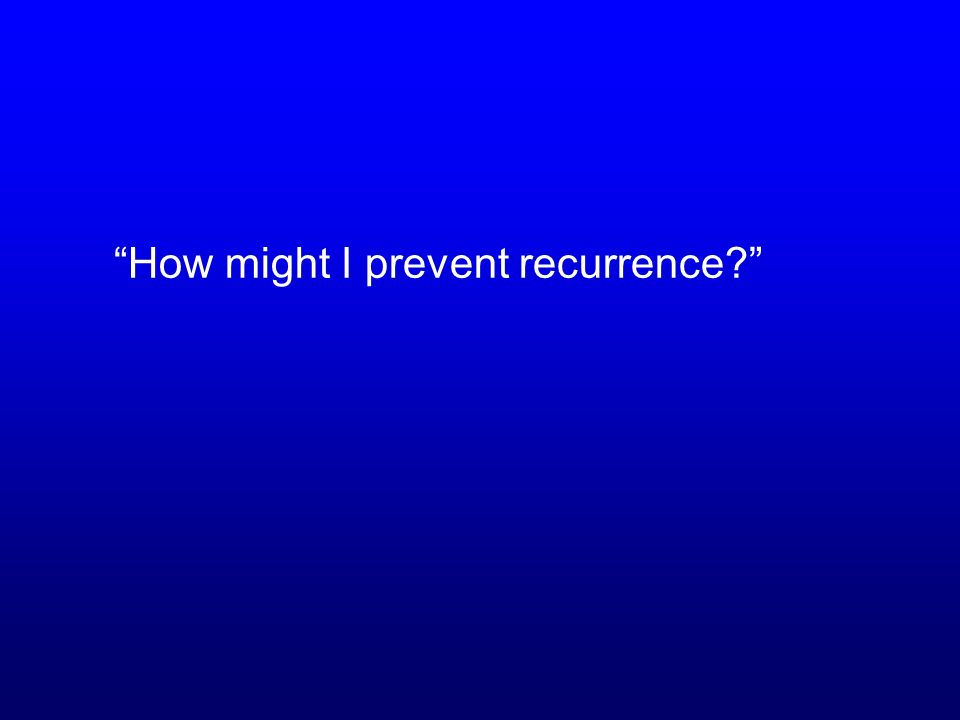How might I prevent recurrence