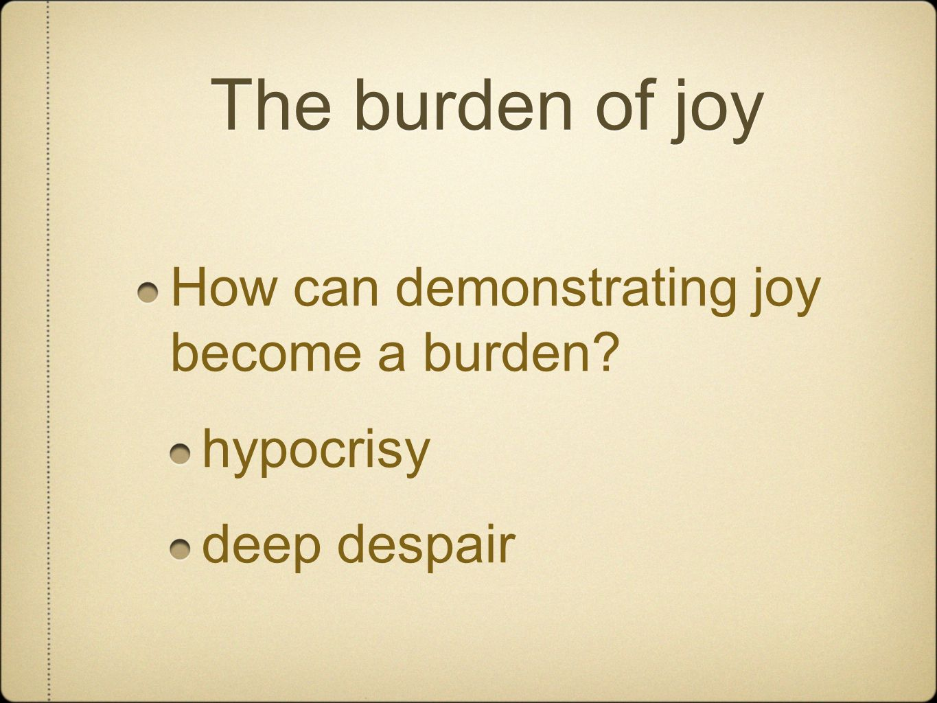 The burden of joy How can demonstrating joy become a burden hypocrisy