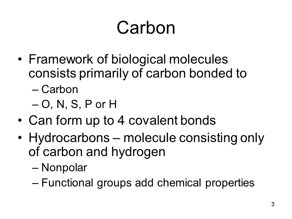 Carbon Framework of biological molecules consists primarily of carbon bonded to. Carbon. O, N, S, P or H.