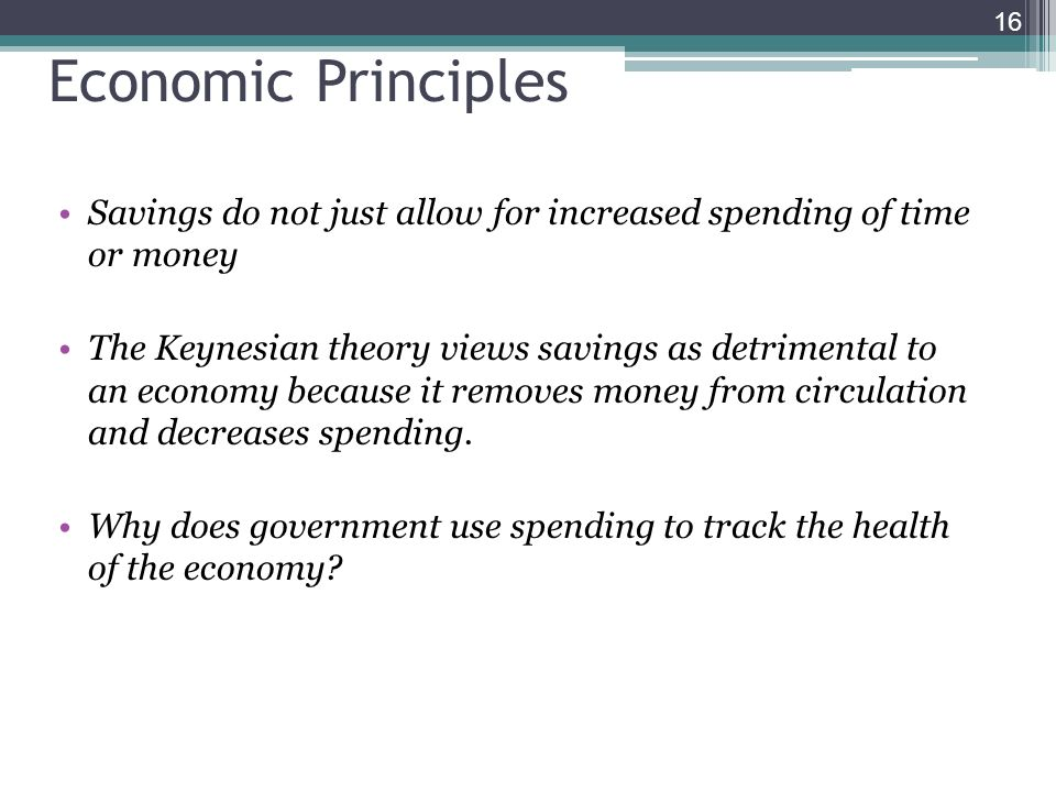 Economic Principles Savings do not just allow for increased spending of time or money.