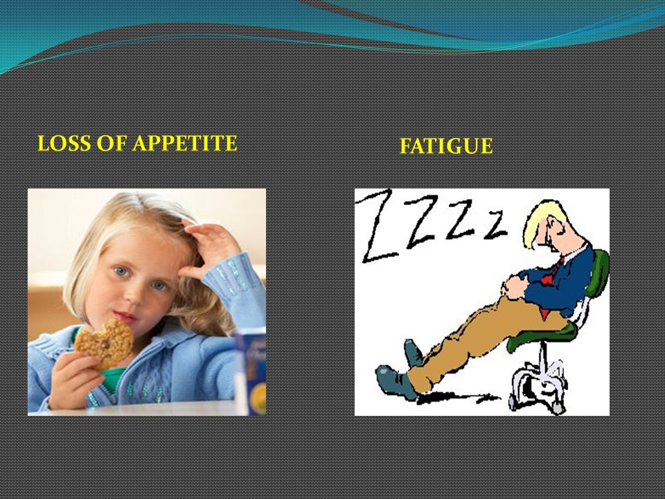 FATIGUE LOSS OF APPETITE