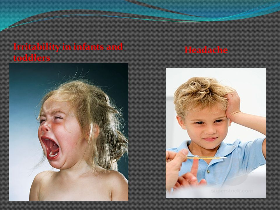 Headache Irritability in infants and toddlers