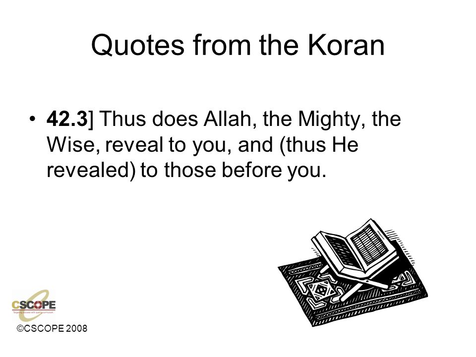 Quotes from the Koran 42.3] Thus does Allah, the Mighty, the Wise, reveal to you, and (thus He revealed) to those before you.