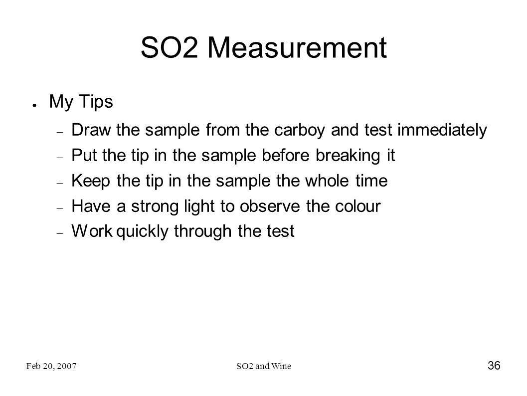 SO2 Measurement My Tips. Draw the sample from the carboy and test immediately. Put the tip in the sample before breaking it.
