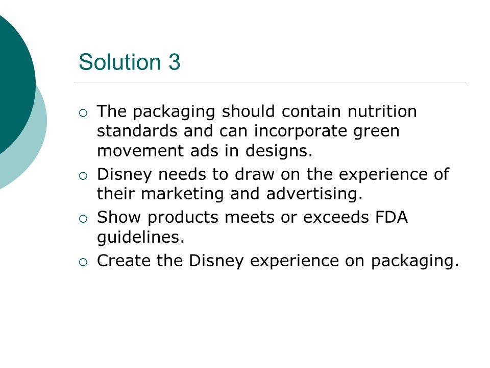 Solution 3 The packaging should contain nutrition standards and can incorporate green movement ads in designs.
