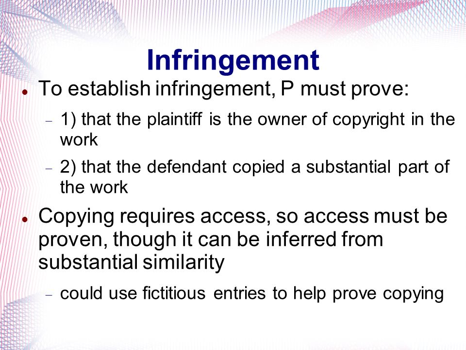 Infringement To establish infringement, P must prove: