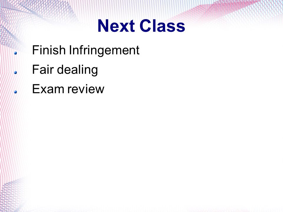 Next Class Finish Infringement Fair dealing Exam review