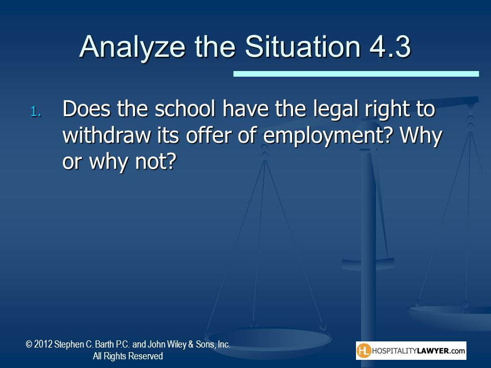 Analyze the Situation 4.3 Does the school have the legal right to withdraw its offer of employment.