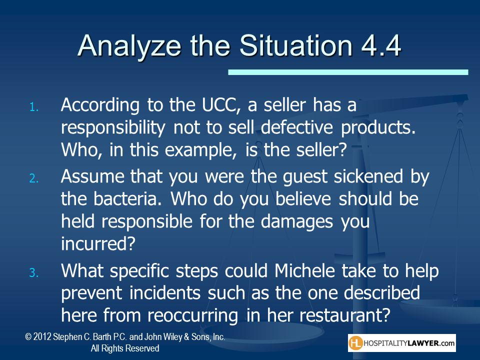Analyze the Situation 4.4 According to the UCC, a seller has a responsibility not to sell defective products. Who, in this example, is the seller