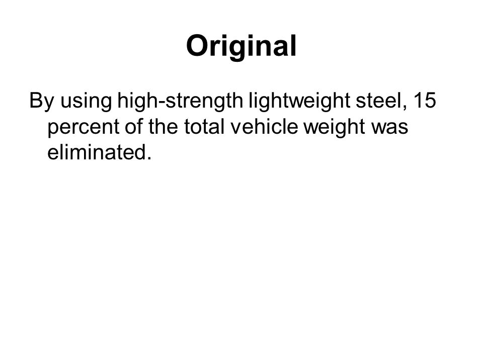 Original By using high-strength lightweight steel, 15 percent of the total vehicle weight was eliminated.