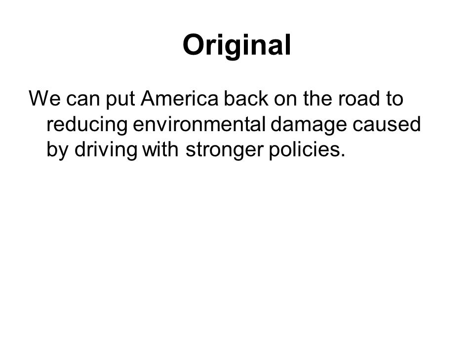 Original We can put America back on the road to reducing environmental damage caused by driving with stronger policies.