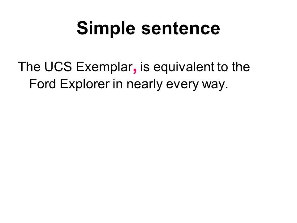 Simple sentence The UCS Exemplar, is equivalent to the Ford Explorer in nearly every way.