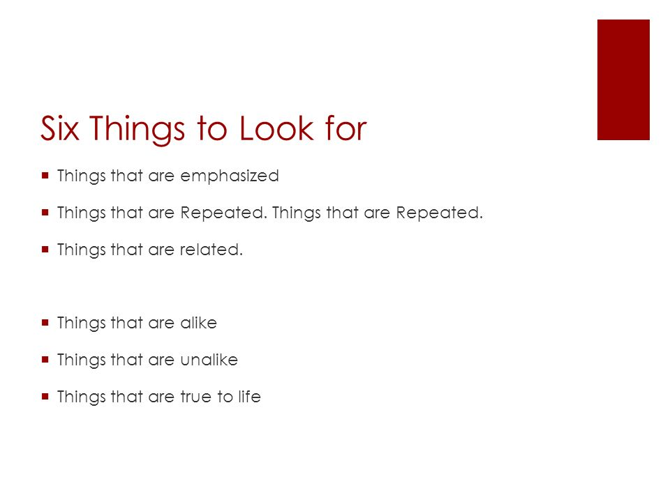 Six Things to Look for Things that are emphasized