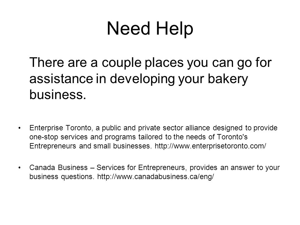 Need Help There are a couple places you can go for assistance in developing your bakery business.