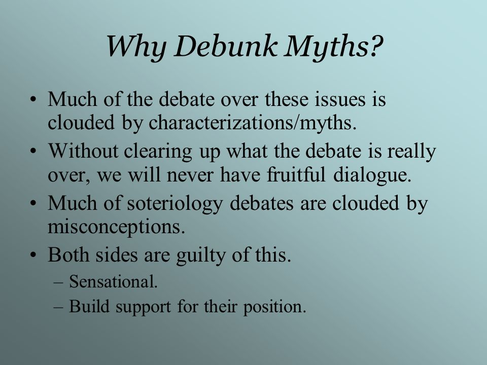 Why Debunk Myths Much of the debate over these issues is clouded by characterizations/myths.