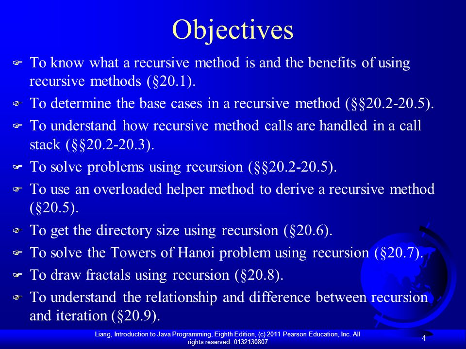 Objectives To know what a recursive method is and the benefits of using recursive methods (§20.1).