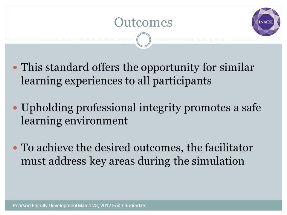 Outcomes This standard offers the opportunity for similar learning experiences to all participants.
