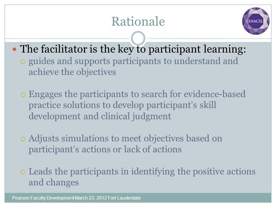Rationale The facilitator is the key to participant learning: