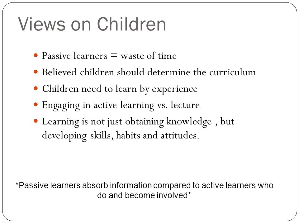 Views on Children Passive learners = waste of time