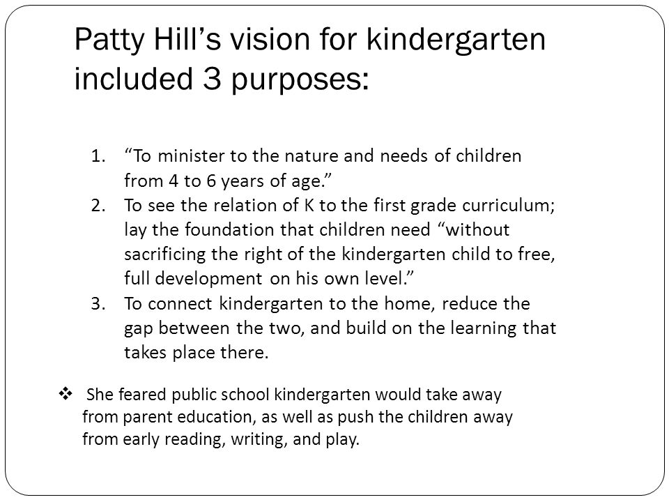 Patty Hill's vision for kindergarten included 3 purposes: