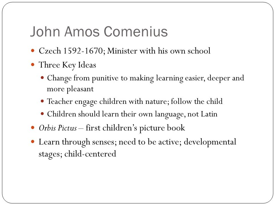 John Amos Comenius Czech 1592-1670; Minister with his own school
