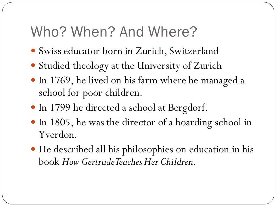 Who When And Where Swiss educator born in Zurich, Switzerland
