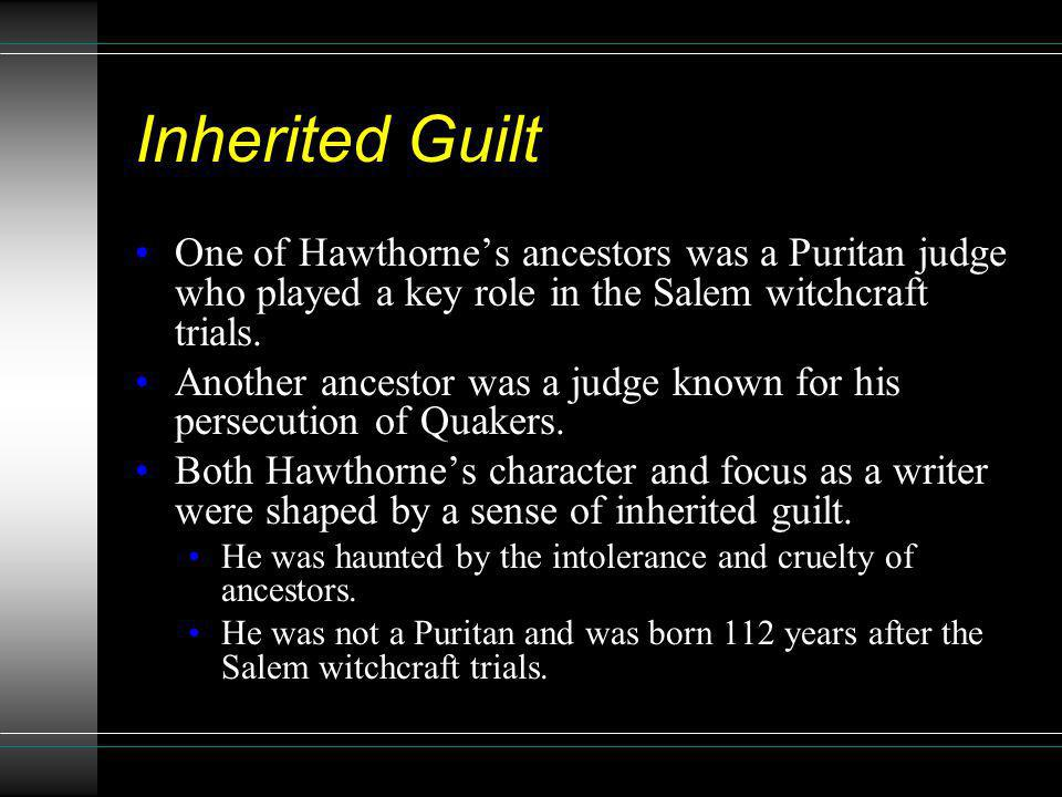 Inherited Guilt One of Hawthorne's ancestors was a Puritan judge who played a key role in the Salem witchcraft trials.