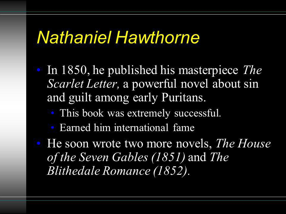 Nathaniel Hawthorne In 1850, he published his masterpiece The Scarlet Letter, a powerful novel about sin and guilt among early Puritans.