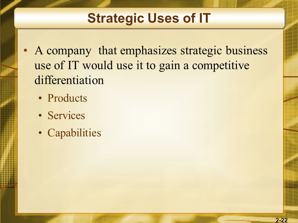 Strategic Uses of IT A company that emphasizes strategic business use of IT would use it to gain a competitive differentiation.