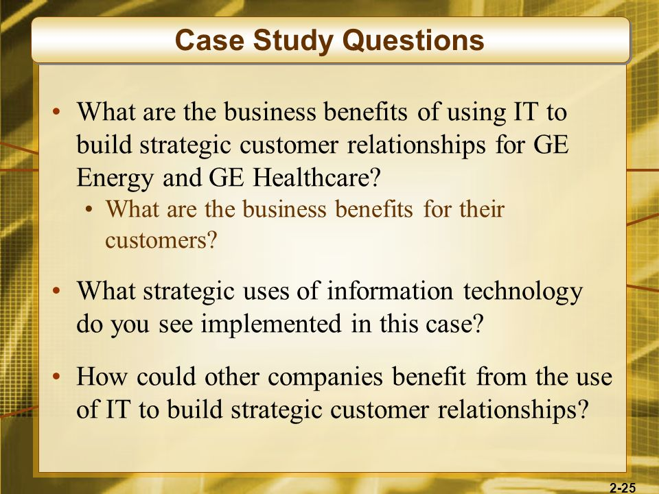 Case Study Questions What are the business benefits of using IT to build strategic customer relationships for GE Energy and GE Healthcare