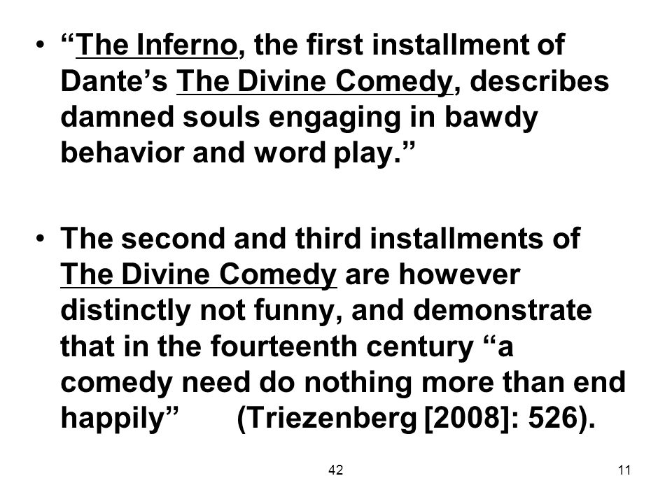 The Inferno, the first installment of Dante's The Divine Comedy, describes damned souls engaging in bawdy behavior and word play.