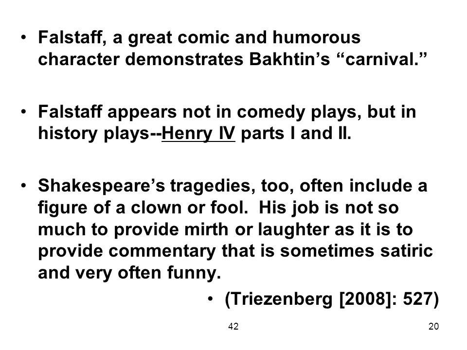 Falstaff, a great comic and humorous character demonstrates Bakhtin's carnival.