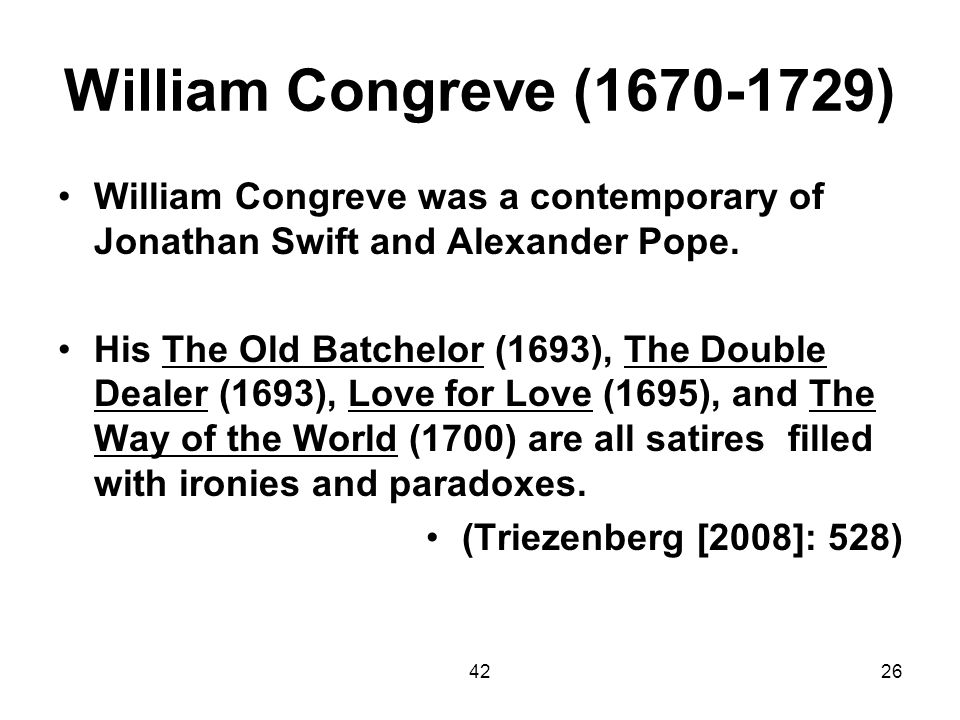 William Congreve (1670-1729) William Congreve was a contemporary of Jonathan Swift and Alexander Pope.