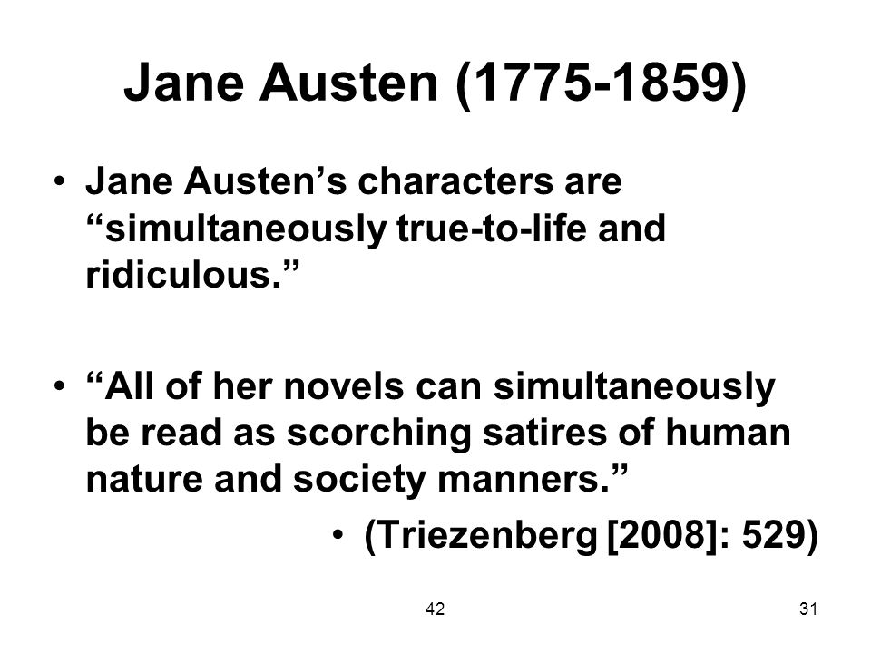 Jane Austen (1775-1859) Jane Austen's characters are simultaneously true-to-life and ridiculous.