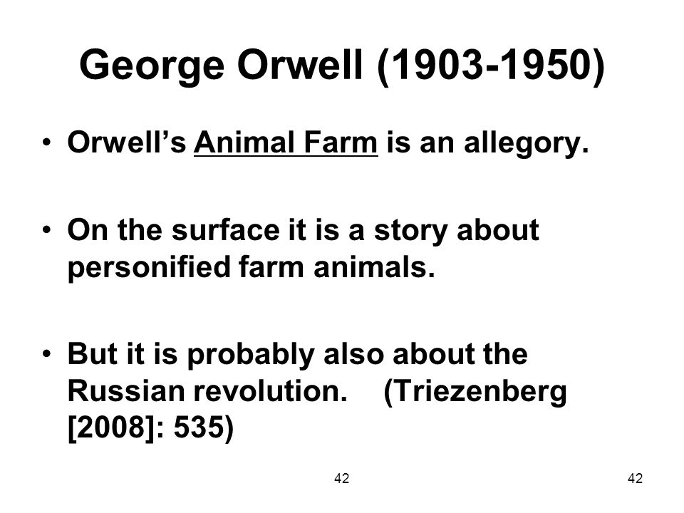 George Orwell (1903-1950) Orwell's Animal Farm is an allegory.