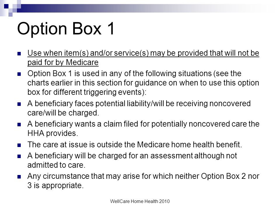 Option Box 1 Use when item(s) and/or service(s) may be provided that will not be paid for by Medicare.