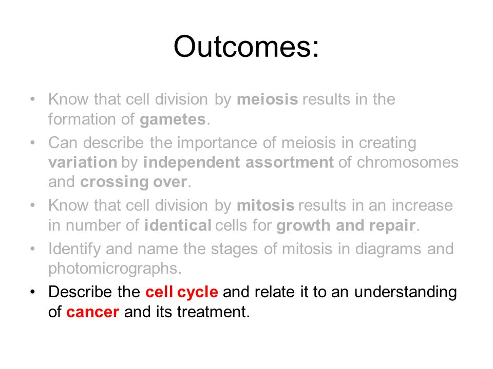 Outcomes: Know that cell division by meiosis results in the formation of gametes.
