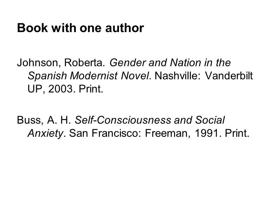Book with one author Johnson, Roberta. Gender and Nation in the Spanish Modernist Novel. Nashville: Vanderbilt UP, Print.