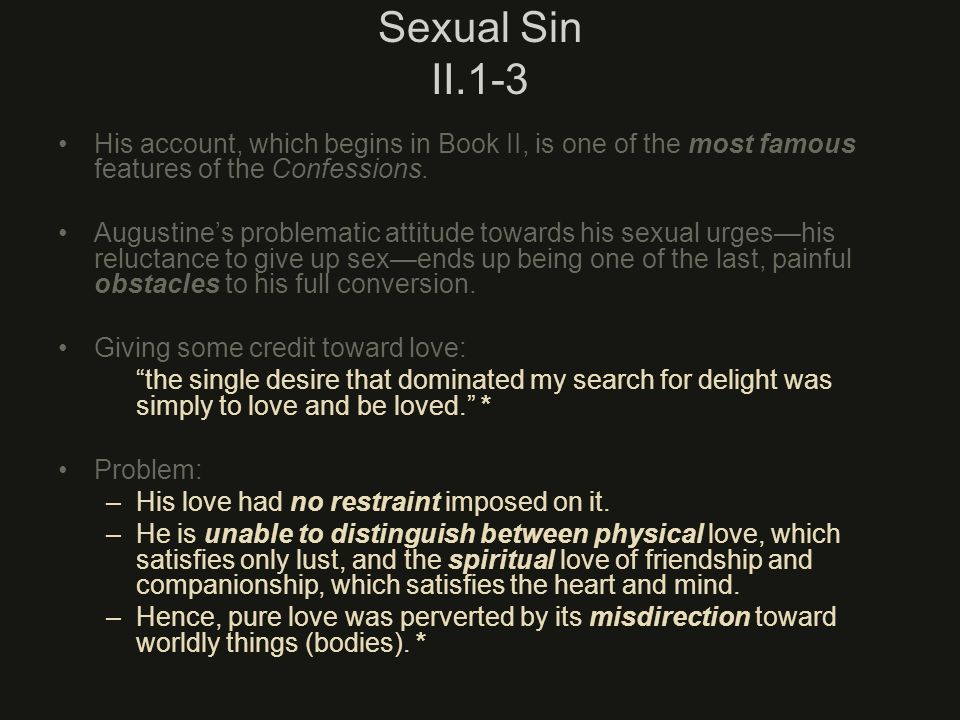 Sexual Sin II.1-3 His account, which begins in Book II, is one of the most famous features of the Confessions.