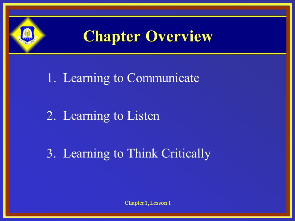 Chapter Overview 1. Learning to Communicate 2. Learning to Listen