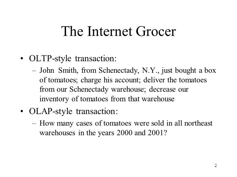 The Internet Grocer OLTP-style transaction: OLAP-style transaction: