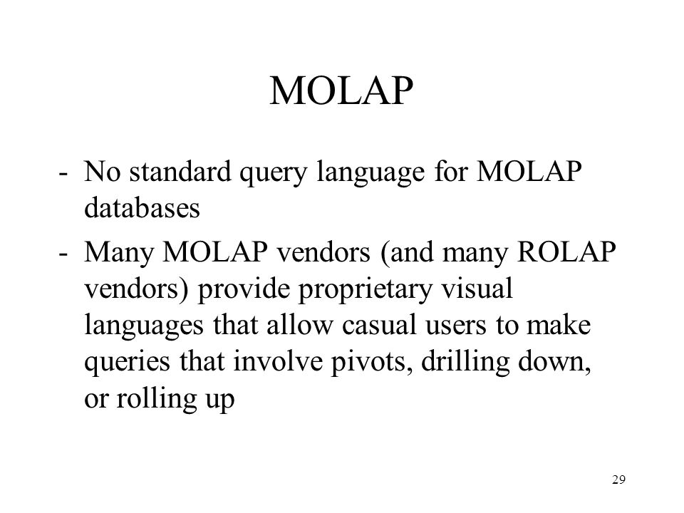 MOLAP No standard query language for MOLAP databases