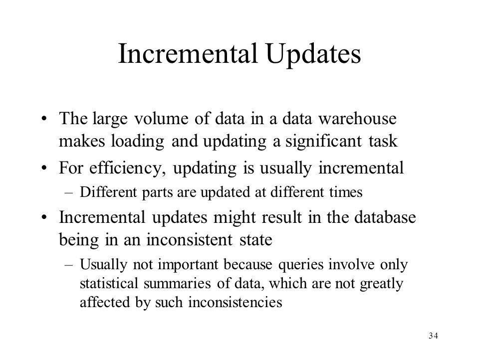 Incremental Updates The large volume of data in a data warehouse makes loading and updating a significant task.