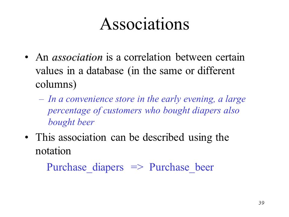 Associations An association is a correlation between certain values in a database (in the same or different columns)
