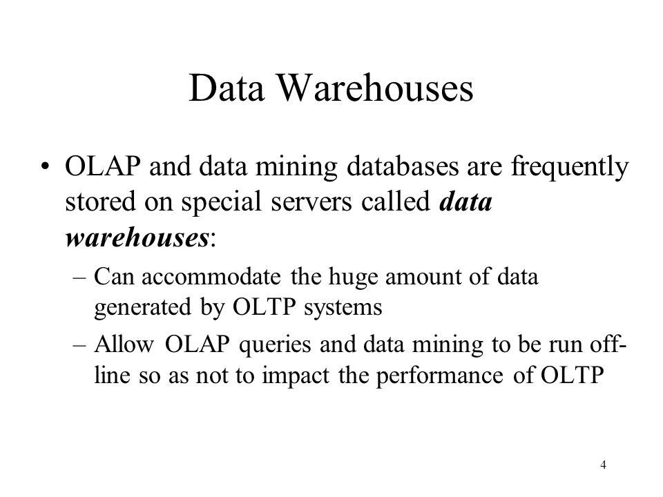 Data Warehouses OLAP and data mining databases are frequently stored on special servers called data warehouses:
